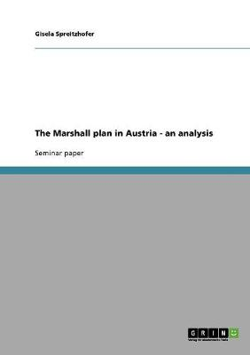 The Marshall Plan in Austria - An Analysis (Paperback)