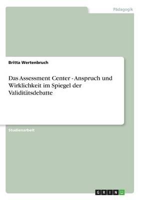 Das Assessment Center - Anspruch Und Wirklichkeit Im Spiegel Der Validitatsdebatte (Paperback)