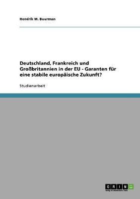 Deutschland, Frankreich Und Gro britannien in Der Eu - Garanten F r Eine Stabile Europ ische Zukunft? (Paperback)