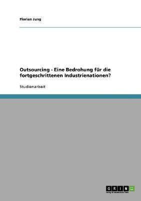 Outsourcing - Eine Bedrohung Fur Die Fortgeschrittenen Industrienationen? (Paperback)