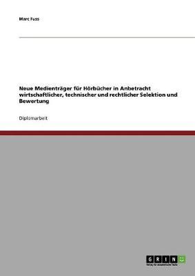 Neue Medientrager Fur Hoerbucher in Anbetracht Wirtschaftlicher, Technischer Und Rechtlicher Selektion Und Bewertung (Paperback)