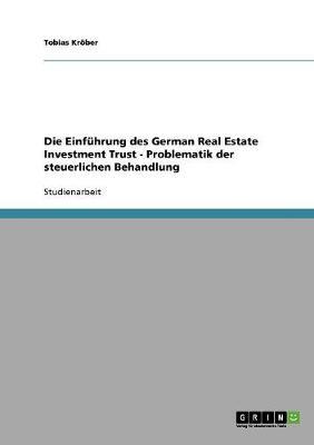Die Einfuhrung Des German Real Estate Investment Trust - Problematik Der Steuerlichen Behandlung (Paperback)