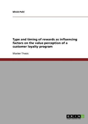 Type and Timing of Rewards as Influencing Factors on the Value Perception of a Customer Loyalty Program (Paperback)