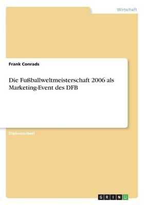 Die Fuballweltmeisterschaft 2006 ALS Marketing-Event Des Dfb (Paperback)