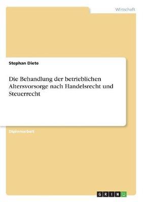Die Behandlung Der Betrieblichen Altersvorsorge Nach Handelsrecht Und Steuerrecht (Paperback)