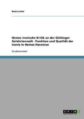Heines Ironische Kritik an Der Gottinger Gelehrtenwelt - Funktion Und Qualitat Der Ironie in Heines Harzreise (Paperback)