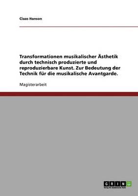 Technik Und Musikalische Avantgarde. Transformationen Musikalischer Asthetik Durch Technisch Produzierte Und Reproduzierbare Kunst (Paperback)