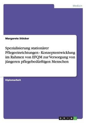 Konzeptentwicklung Im Rahmen Von Efqm Zur Versorgung Von Jungeren Pflegebedurftigen Menschen (Paperback)