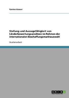 Stellung Und Aussagefahigkeit Von Landerbewertungsansatzen Im Rahmen Der Internationalen Beschaffungsmarktauswahl (Paperback)