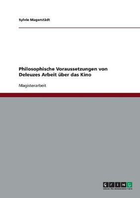 Philosophische Voraussetzungen Von Deleuzes Arbeit Uber Das Kino (Paperback)