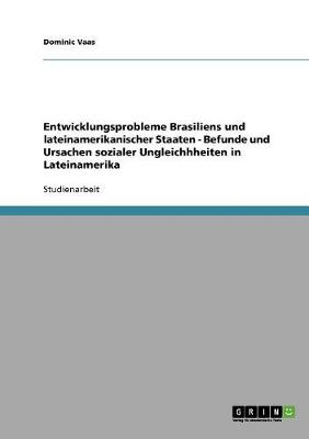 Entwicklungsprobleme Brasiliens Und Lateinamerikanischer Staaten - Befunde Und Ursachen Sozialer Ungleichhheiten in Lateinamerika (Paperback)