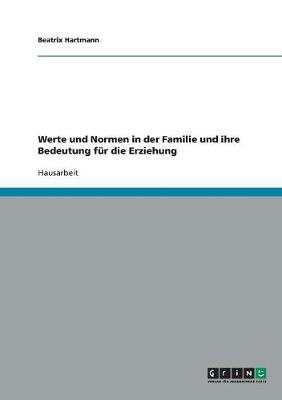 Werte Und Normen in Der Familie Und Ihre Bedeutung Fur Die Erziehung (Paperback)