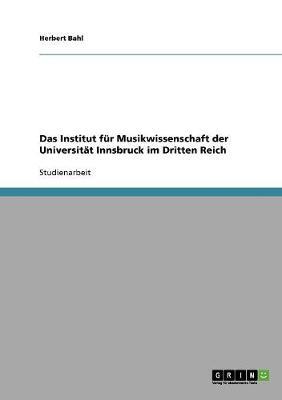 Das Institut Fur Musikwissenschaft Der Universitat Innsbruck Im Dritten Reich (Paperback)