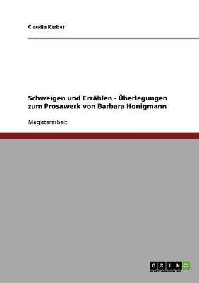 Schweigen Und Erzahlen - Uberlegungen Zum Prosawerk Von Barbara Honigmann (Paperback)