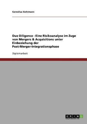Due Diligence - Eine Risikoanalyse Im Zuge Von Mergers & Acquisitions Unter Einbeziehung Der Post-Merger-Integrationsphase (Paperback)