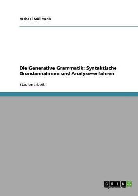 Die Generative Grammatik: Syntaktische Grundannahmen Und Analyseverfahren (Paperback)
