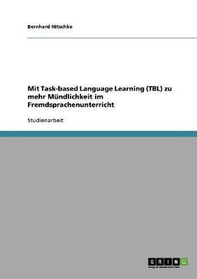 Mit Task-Based Language Learning (Tbl) Zu Mehr Mundlichkeit Im Fremdsprachenunterricht (Paperback)