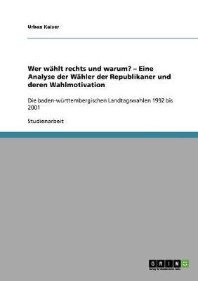 Wer Wahlt Rechts Und Warum? - Eine Analyse Der Wahler Der Republikaner Und Deren Wahlmotivation (Paperback)