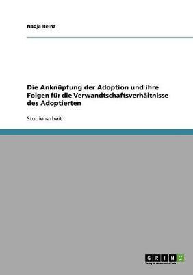 Die Ankn pfung Der Adoption Und Ihre Folgen F r Die Verwandtschaftsverh ltnisse Des Adoptierten (Paperback)