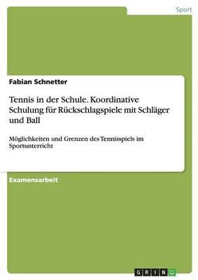 Tennis in Der Schule. Koordinative Schulung Fur Ruckschlagspiele Mit Schlager Und Ball (Paperback)