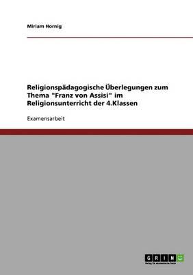 Religionspadagogik. Franz Von Assisi Im Religionsunterricht Der 4. Klasse. (Paperback)