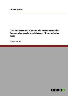 Das Assessment Center ALS Instrument Der Personalauswahl Und Dessen Okonomische Gute (Paperback)