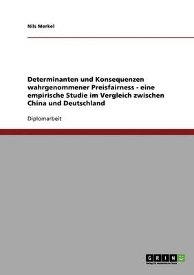 Determinanten Und Konsequenzen Wahrgenommener Preisfairness. Eine Empirische Studie Im Vergleich Zwischen China Und Deutschland (Paperback)