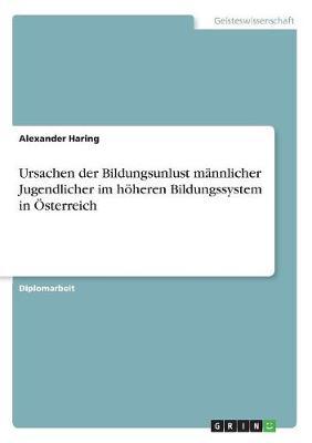Ursachen Der Bildungsunlust Mannlicher Jugendlicher Im Hoheren Bildungssystem in Osterreich (Paperback)