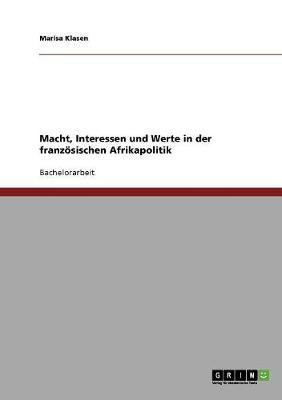Macht, Interessen Und Werte in Der Franzosischen Afrikapolitik (Paperback)