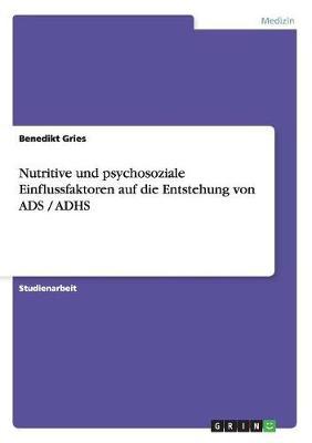 Nutritive Und Psychosoziale Einflussfaktoren Auf Die Entstehung Von Ads / Adhs (Paperback)