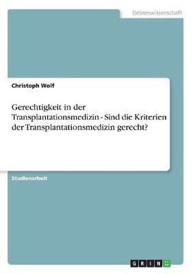 Gerechtigkeit in Der Transplantationsmedizin - Sind Die Kriterien Der Transplantationsmedizin Gerecht? (Paperback)