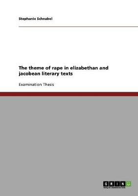 The Theme of Rape in Elizabethan and Jacobean Literary Texts (Paperback)