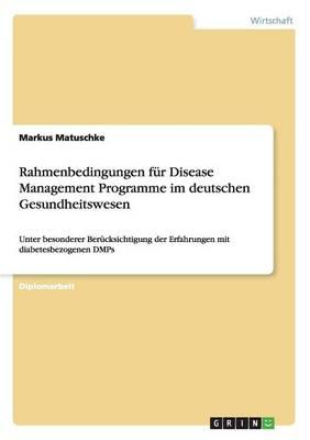 Rahmenbedingungen Fur Disease Management Programme Im Deutschen Gesundheitswesen (Paperback)