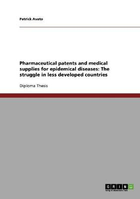 Pharmaceutical Patents and Medical Supplies for Epidemical Diseases: The Struggle in Less Developed Countries (Paperback)