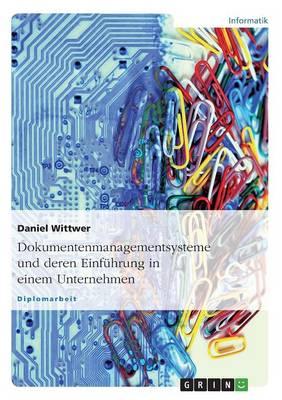 Dokumentenmanagementsysteme Und Deren Einfuhrung in Einem Unternehmen (Paperback)