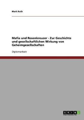 Mafia Und Rosenkreuzer. Geheimgesellschaften: Geschichte Und Gesellschaftliche Wirkung (Paperback)