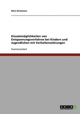 Einsatzmoglichkeiten Von Entspannungsverfahren Bei Kindern Und Jugendlichen Mit Verhaltensstorungen (Paperback)