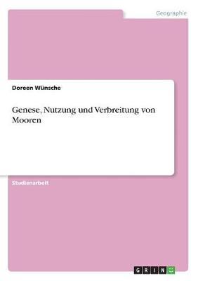 Genese, Nutzung Und Verbreitung Von Mooren (Paperback)
