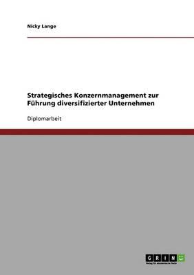 Strategisches Konzernmanagement Zur Fuhrung Diversifizierter Unternehmen (Paperback)