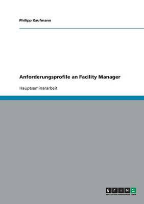 Anforderungsprofile an Facility Manager (Paperback)