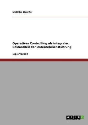 Operatives Controlling ALS Integraler Bestandteil Der Unternehmensfuhrung (Paperback)