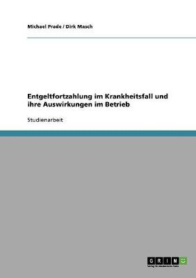 Entgeltfortzahlung Im Krankheitsfall Und Ihre Auswirkungen Im Betrieb (Paperback)