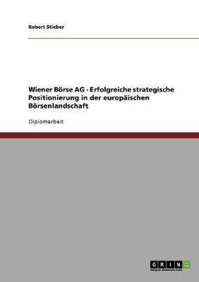 Wiener Borse AG - Erfolgreiche Strategische Positionierung in Der Europaischen Borsenlandschaft (Paperback)