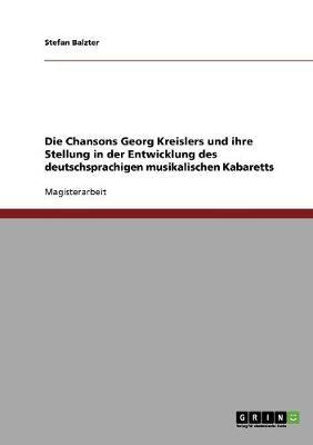Die Chansons Georg Kreislers Und Ihre Stellung in Der Entwicklung Des Deutschsprachigen Musikalischen Kabaretts (Paperback)