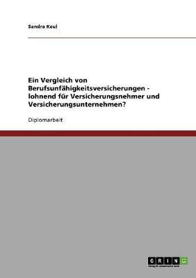 Ein Vergleich Von Berufsunfahigkeitsversicherungen - Lohnend Fur Versicherungsnehmer Und Versicherungsunternehmen? (Paperback)