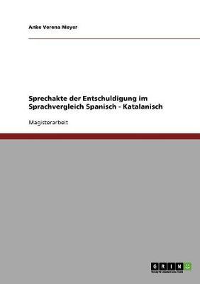 Sprechakte Der Entschuldigung Im Sprachvergleich Spanisch: Katalanisch (Paperback)
