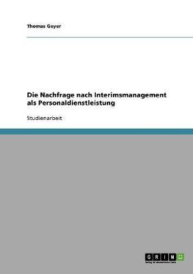 Die Nachfrage Nach Interimsmanagement ALS Personaldienstleistung (Paperback)