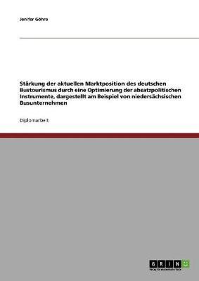 Starkung Der Aktuellen Marktposition Des Deutschen Bustourismus Durch Optimierung Der Absatzpolitischen Instrumente (Paperback)