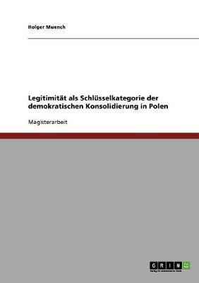 Legitimitat ALS Schlusselkategorie Der Demokratischen Konsolidierung in Polen (Paperback)