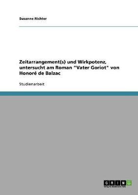 Zeitarrangement(s) Und Wirkpotenz, Untersucht Am Roman Vater Goriot Von Honor de Balzac (Paperback)